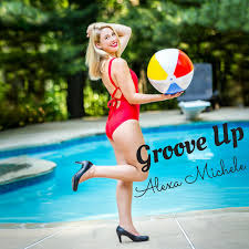 Groove Up - Single by Alexa Michele | Spotify
