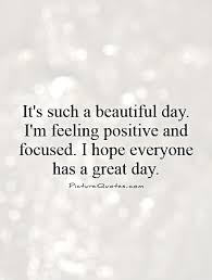 What A Beautiful Day Today Quotes