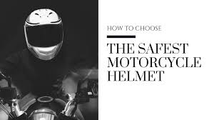 How To Choose The Safest Motorcycle Helmet 2018