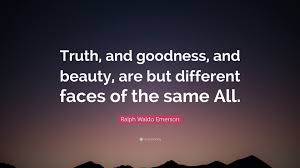 Truth Goodness Beauty Quote Best of Truth Goodness Beauty Quote Truth Quotes Sayings Pictures And Images