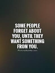 Quotes About Fake Friendship Mesmerizing Some people forget about you until they want something from you