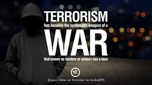 inspiring quotes against terrorist and religious terrorism terrorism has become the systematic weapon of a war that knows no borders or seldom has a face jacques chirac