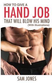 Blow his mind hand jobs