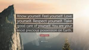 "Love And Respect Yourself Quotes Best Of Robert Muller Quote ""Know Yourself Feel Yourself Love Yourself"