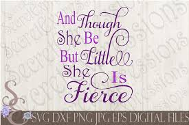 And Though She Be But Little She Is Fierce Svg By