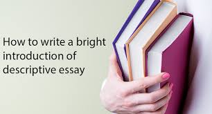 how to write a bright introduction of descriptive essay  how to write a bright introduction of descriptive essay