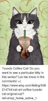 Cat Quotes Impressive L R Tuxedo Coffee Cat Do You Want To See A Particular Kitty In This