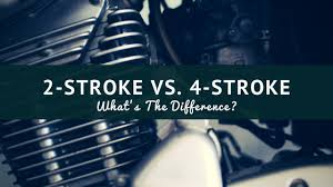 2 Stroke Vs 4 Stroke Engines Whats The Difference