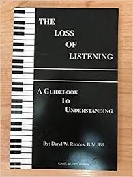 The Loss of Listening - A Guidebook to Understanding: Daryl W. Rhodes, B.M.  Ed.: 9780977388905: Amazon.com: Books