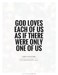 God Loves Us Quotes Stunning God Loves Each Of Us As If There Were Only One Of Us Picture Quotes