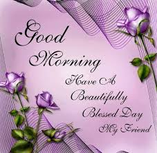 Have A Beautiful Blessed Day Quotes Best Of Good Morning Have A Beautiful Blessed Day My Friend Friendship