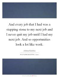 And Every Job That I Had Was A Stepping Stone To My Next Job And