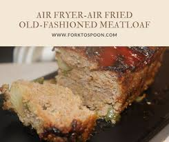 Air Fried Air Fryer Old Fashioned Meatloaf