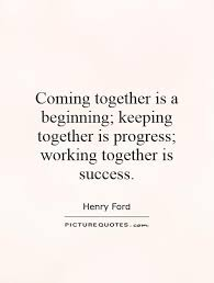 Together Quotes Custom Coming Together Is A Beginning Keeping Together Is Progress