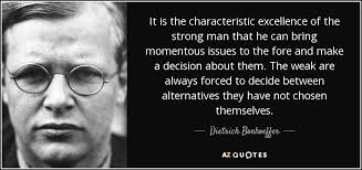 Strong Man Quotes Stunning Dietrich Bonhoeffer Quote It Is The Characteristic Excellence Of