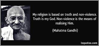 my religion is based on truth and non violence truth is my god  my religion is based on truth and non violence truth is my god