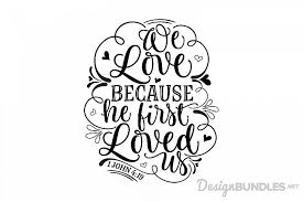 Download your free svg cut file and create your personal diy project with these beautiful quotes 236 x 236px 13.27kb. Free Svg File 1 John 4 19 Christian Bible Quote We Love Because He First Loved Us John 4 1 John 4 19 Free Design