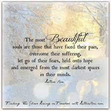 Beautiful Souls Quotes Best Of The Most Beautiful Souls Are Those That Have Faced Their Pain