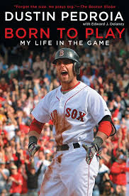 Amazon.com: Born to Play: My Life in the Game (9781439157763): Pedroia,  Dustin: Books