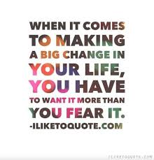 Making Changes Quotes Extraordinary When It Comes To Making A Big Change In Your Life You Have To Want