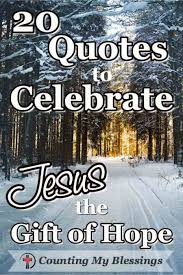 Quotes jesus 100 Quotes that Celebrate Jesus the Gift of Hope Counting My Blessings 81