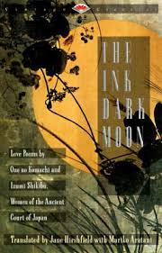 the ink dark moon medieval ese poetry the new southern the ink dark moon ono no kamachi and izumi shikibu translated by jane hirschfield and mariko aratani image courtesy goodreads