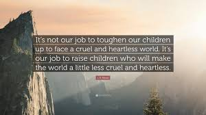 "New Job Quotes Simple LR Knost Quote ""It's Not Our Job To Toughen Our Children Up To"