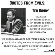 Rape Quotes Simple QUOTES FROM EVILS TED BUNDY CHARGES 48 48 Counts Of Rape 48 48