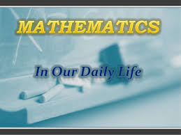 maths in daily life for more than two thousand years mathematics has been a part of the human search