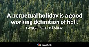 A Perpetual Holiday Is A Good Working Definition Of Hell George Best Definition Of Quote