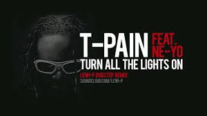 Turn In The Lights Remix T Pain Feat Ne Yo Turn All The Lights On Lewi P Dubstep Remix