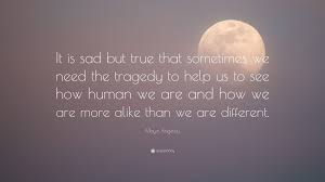 Arts Sad But True Quotes Delightful Maya Angelou Quote It Is That