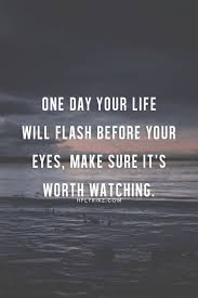 Quote For The Day Life Life Quotes And Words To Live By one day your life will flash 66