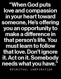 best make a difference be an impact images  when god puts love and compassion in your heart toward someone he s offering you an opportunity to make a difference in that person s life