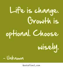 Make Picture Quotes About Life Life Is Change Growth Is Optional Delectable Quotes About Change And Growth