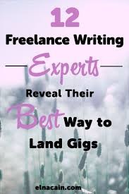 best writing jobs ideas writing sites 12 lance writing experts reveal their best way to land gigs