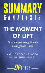 Summary & Analysis of The Moment of Lift: How Empowering Women Changes the  World | A Guide to the Book by Melinda Gates: ZIP Reads: 9781078269339:  Amazon.com: Books
