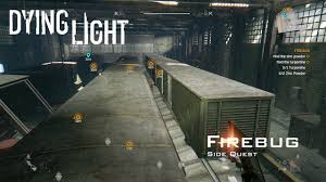 Dying Light Turpentine Dying Light Firebug Side Quest