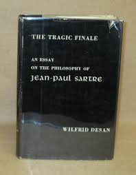 the tragic finale an essay on the philosophy of jean paul sartre  the tragic finale an essay on the philosophy of jean paul sartre wilfrid