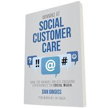 Winning At Social Customer Care By Dan Gingiss Author