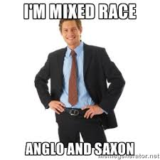 I'm mixed Race Anglo and Saxon - white guy | Meme Generator via Relatably.com