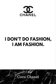 Coco Chanel Quote I Dont Do Fashion I Am Fashion Dayummm