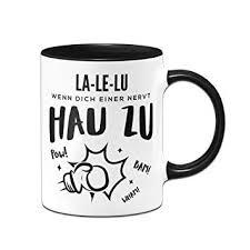 Tasse Mit Spruch La Le Lu Wenn Dich Einer Nervt Schlag Zu