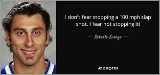Slapshot Quotes Custom Roberto Luongo Quote I Don't Fear Stopping A 48 Mph Slap Shot I