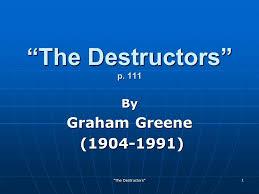 the destructors ldquo the destructors rdquo p by graham greene 1 the