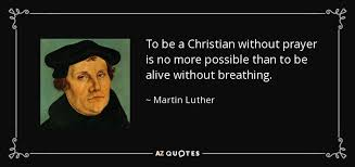 To Be A Christian Without Prayer Quote Best Of Martin Luther Quote To Be A Christian Without Prayer Is No More