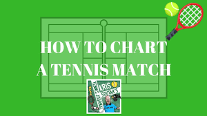 Charting The Match Getting Started With Match Charting In Tennis