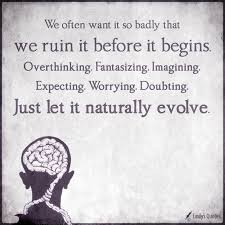 We Often Want It So Badly That We Ruin It Before It Begins