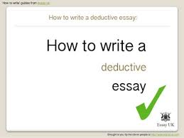 how to write a deductive essay  how to write guides from essay ukbrought to you by the clever people at