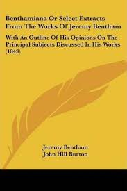jeremy bentham works benthamiana or select extracts from the works of jeremy bentham